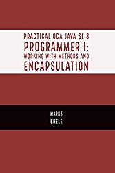 Practical OCA Java SE 8 Programmer I: Certification Guide (Working with Methods and Encapsulation)