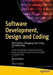 Software Development, Design and Coding: With Patterns, Debugging, Unit Testing, and Refactoring