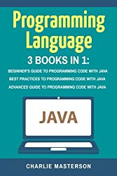 Programming Language: 3 Books in 1: Beginner's Guide + Best Practices + Advanced Guide to Programming Code with Java (Java, Python, JavaScript, Code, … Programming, Computer Programming) (Volume 3)