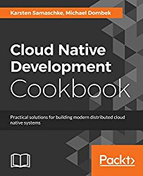 Cloud Native Development Cookbook: Practical solutions for building modern distributed cloud native systems