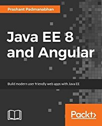 Java EE 8 and Angular: Build modern user friendly web apps with Java EE