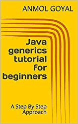 Java generics tutorial for beginners: A Step By Step Approach