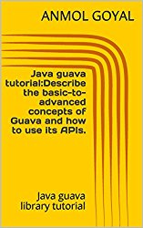 Java guava tutorial:Describe the basic-to-advanced concepts of Guava and how to use its APIs.: Java guava library tutorial