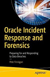 Oracle Incident Response and Forensics: Preparing for and Responding to Data Breaches