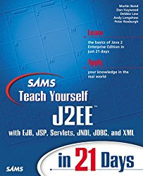 Sams Teach Yourself J2Ee in 21 Days: With Ejb, Jsp, Servlets, Jndi, Jdbc, and Xml (Sams Teach Yourself…in 21 Days)