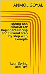 Spring aop tutorial for beginners:Spring aop tutorial step by step with example: Lean Spring aop Fast