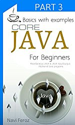 JAVA For Beginners-Part 3: Tutorials on Miscellaneous, JAVA 8,JAVA input/output, Additional JAVA Programs