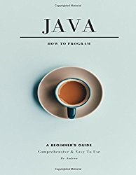 Java How to Program: A Beginner's Guide, Comprehensive and Easy to Use