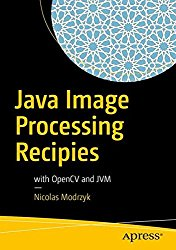 Java Image Processing Recipies: With OpenCV and JVM