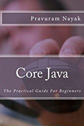 Core Java: The Practical Guide For Beginners (In An Easy Way) (Volume 1)