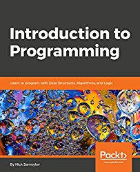 Introduction to Programming: Introduction to Programming: Learn to program with Data Structures, Algorithms, Logic, Syntax and more