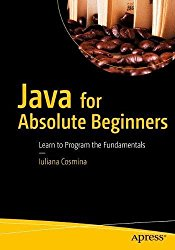 Java for Absolute Beginners: Learn to Program the Fundamentals