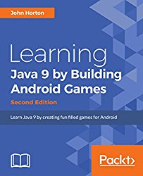 Learning Java 9 by Building Android Games – Second Edition: Learn Java 9 by creating fun filled games for Android