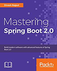 Mastering Spring Boot 2.0: Build modern software with advanced features of Spring Boot 2.0
