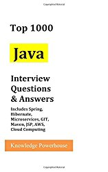 Top 1000 Java Interview Questions & Answers: Includes Spring, Hibernate, Microservices, GIT, Maven, JSP, AWS, Cloud Computing