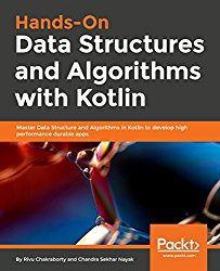 Hands-On Data Structures and Algorithms with Kotlin: Master Data Structure and Algorithms in Kotlin to develop high performance durable apps