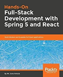 Hands-On Full-Stack Development with Spring Boot 2.0 and React 16: Build modern and scalable full-stack applications using the Java-based Spring 5.0 framework and React