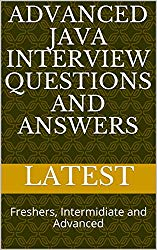 Advanced JAVA Interview Questions and Answers: Freshers, Intermidiate and Advanced