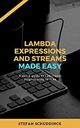 Lambda expressions and streams made easy: A quick guide to functional programming in Java (programming made easy)