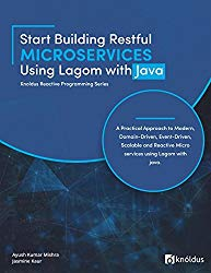 Start Building RESTful Microservices using Lagom with Java: A Practical Approach to Modern, Domain-Driven, Event-Driven, Scalable and Reactive … Java (Knoldus Reactive Programming Series)