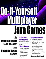 Do-It-Yourself Multiplayer Java Games: An Introduction to Java Sockets and Internet-Based Games (Do-It-Yourself Java Games Book 4)