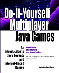 Do-It-Yourself Multiplayer Java Games: An Introduction to Java Sockets and Internet-Based Games (Do-It-Yourself Java Games) (Volume 4)