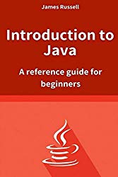 Introduction to Java: A reference guide for beginners