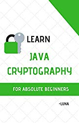 LEARN JAVA CRYPTOGRAPHY FOR ABSOLUTE BEGINNERS : Zero To Expert