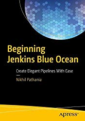 Beginning Jenkins Blue Ocean: Create Elegant Pipelines With Ease