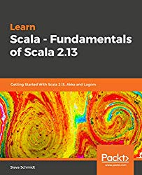 Learn Scala – Fundamentals of Scala 2.13: Getting Started With Scala 2.13, Akka and Lagom
