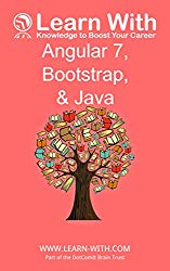 Learn With: Angular 7, Bootstrap, and Java: Enterprise Application Development with Angular 7 and Java