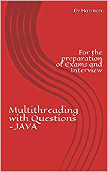 Multithreading with Questions -JAVA: For the preparation of Exams and Interview
