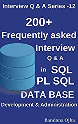 200 +  Frequently Asked Interview Q & A in SQL , PL/SQL,  Database Development & Administration: Oracle , SQL Server (Interview Q & A Series Book 12)