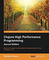 Clojure High Performance Programming – Second Edition