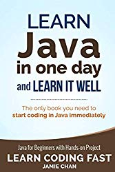 Java: Learn Java in One Day and Learn It Well. Java for Beginners with Hands-on Project. (Learn Coding Fast with Hands-On Project)