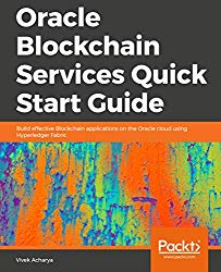Oracle Blockchain Services Quick Start Guide: Build effective Blockchain applications on the Oracle cloud using Hyperledger Fabric