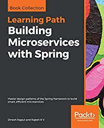 Building Microservices with Spring: Master design patterns of the Spring framework to build smart, efficient microservices