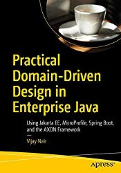 Practical Domain-Driven Design in Enterprise Java: Using Jakarta EE, MicroProfile, Spring Boot, and the AXON Framework