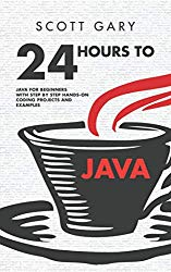 Java: 24 Hours to Java – Java for Beginners with Step by Step Hands-on Coding Projects and Examples