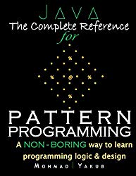 Java:The Complete Reference for Pattern Programming: A NON – BORING way to learn programming logic & design.