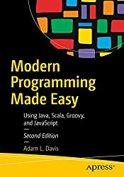 Modern Programming Made Easy: Using Java, Scala, Groovy, and JavaScript